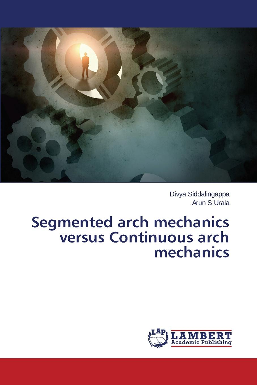 Siddalingappa Divya, Urala Arun S Segmented arch mechanics versus Continuous arch mechanics muthuraman s mechanics of materials