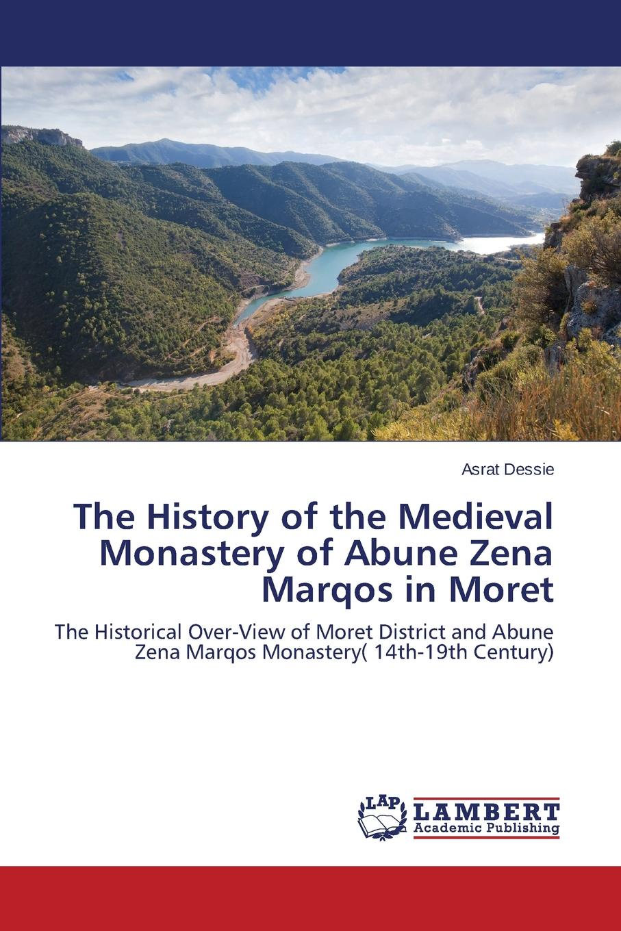 Dessie Asrat The History of the Medieval Monastery of Abune Zena Marqos in Moret the london manuscript unveiled