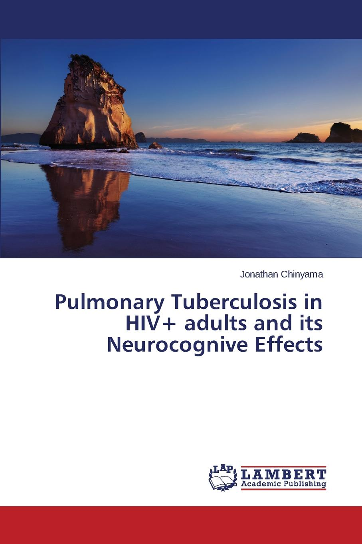 Chinyama Jonathan Pulmonary Tuberculosis in HIV. adults and its Neurocognive Effects недорго, оригинальная цена