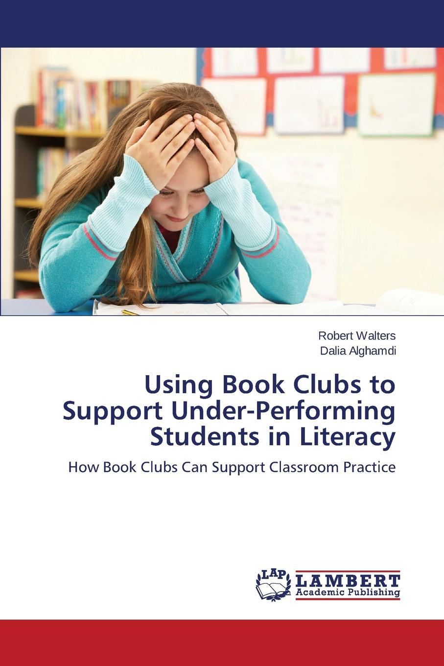 Walters Robert, Alghamdi Dalia Using Book Clubs to Support Under-Performing Students in Literacy anthony petrosky r content matters a disciplinary literacy approach to improving student learning