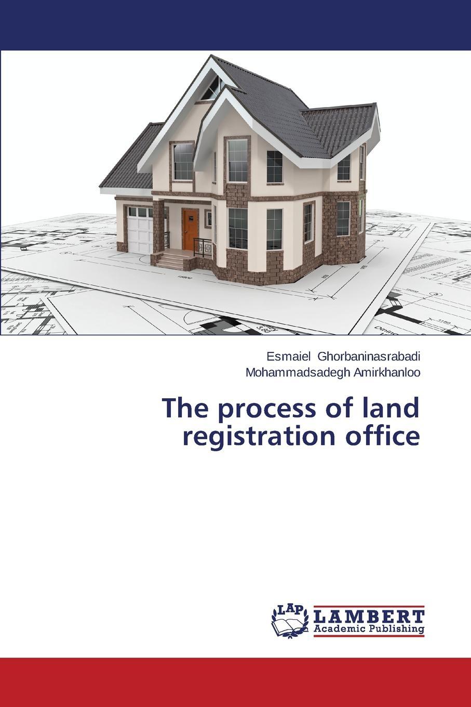 Ghorbaninasrabadi Esmaiel, Amirkhanloo Mohammadsadegh The process of land registration office