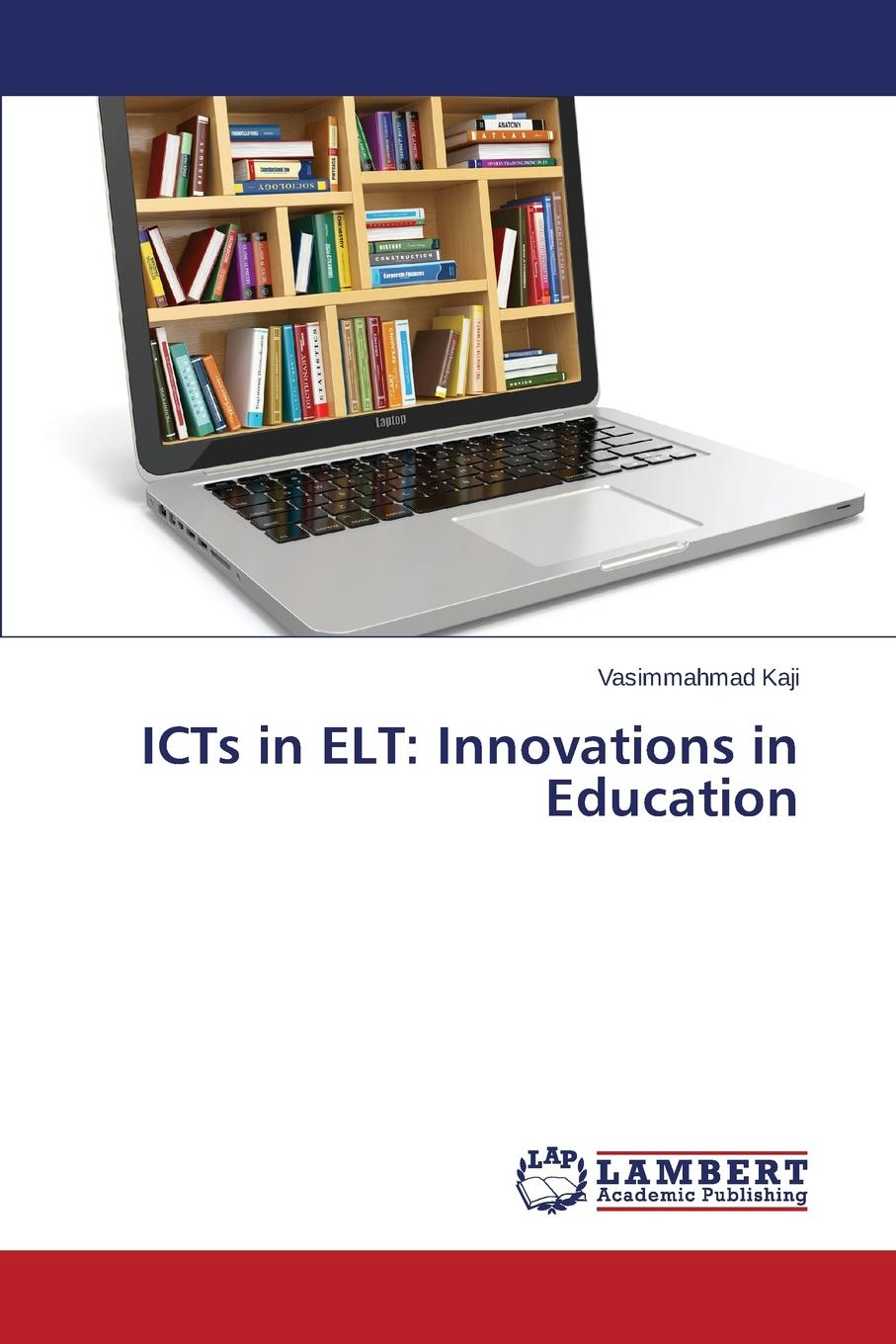 Kaji Vasimmahmad ICTs in ELT. Innovations in Education ayoub kafyulilo practical use of ict in science and mathematics teachers training at duce