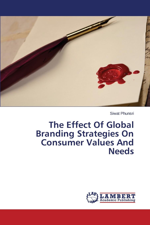 Phunsri Siwat The Effect Of Global Branding Strategies On Consumer Values And Needs toshiro wakayama global strategies for emerging asia
