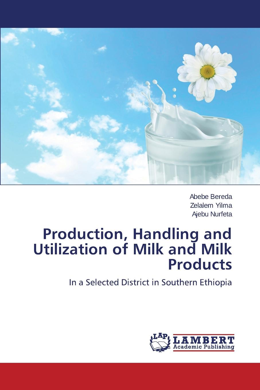 Bereda Abebe, Yilma Zelalem, Nurfeta Ajebu Production, Handling and Utilization of Milk and Milk Products raw milk quality