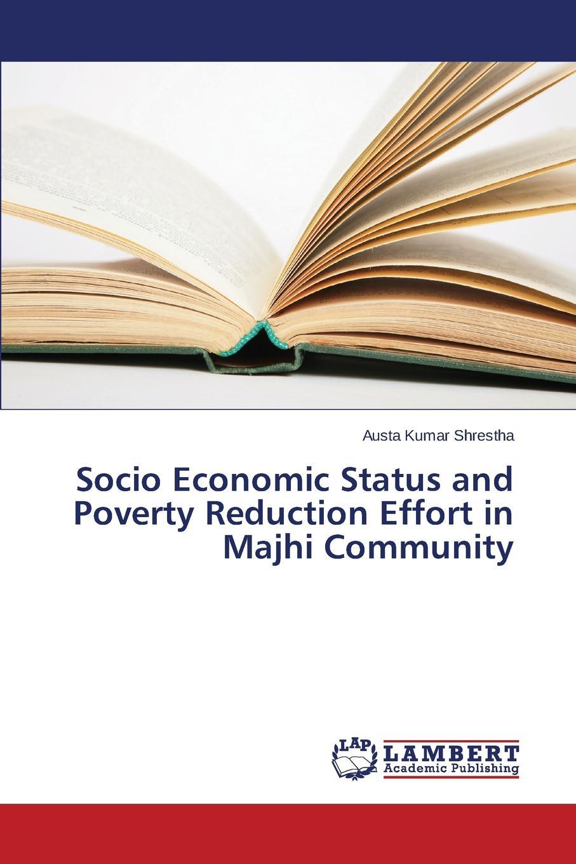 Shrestha Austa Kumar Socio Economic Status and Poverty Reduction Effort in Majhi Community недорго, оригинальная цена