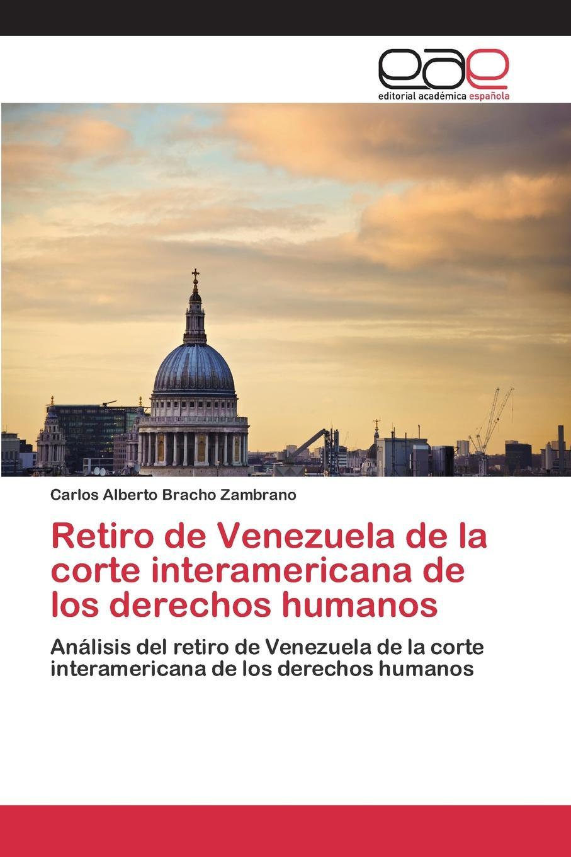 Bracho Zambrano Carlos Alberto Retiro de Venezuela de la corte interamericana de los derechos humanos alberto ruz lhuillier la civilizacion de los antiguos mayas