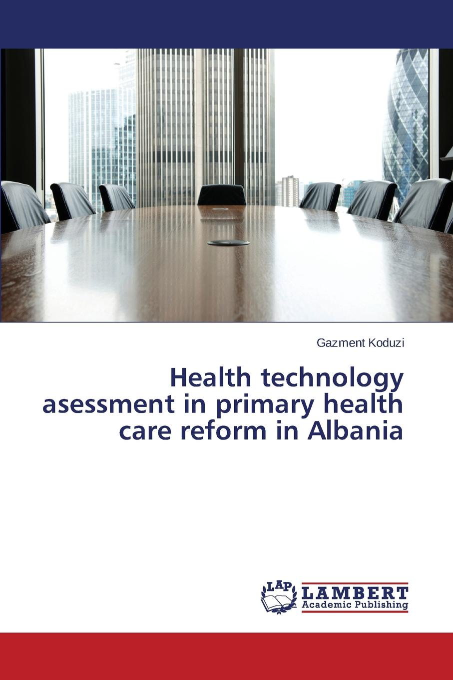 Koduzi Gazment Health technology asessment in primary health care reform in Albania недорго, оригинальная цена