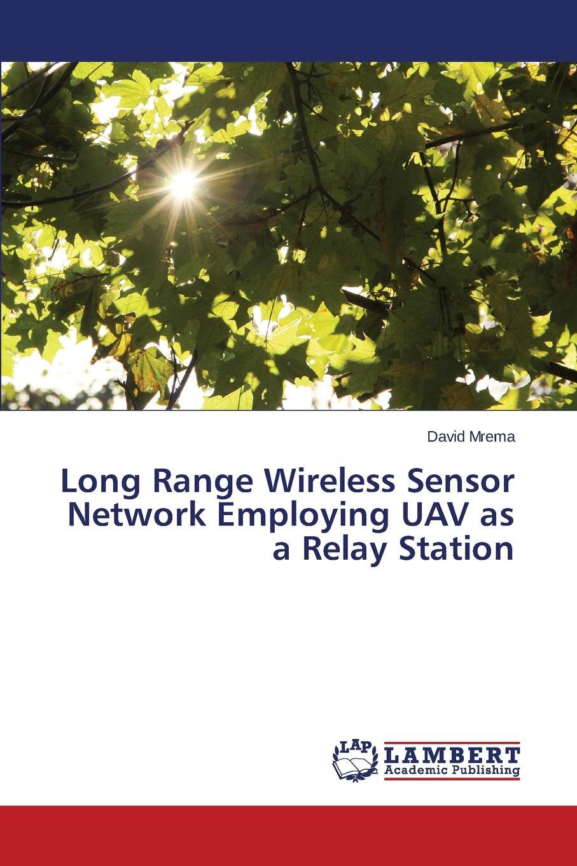 Mrema David Long Range Wireless Sensor Network Employing UAV as a Relay Station недорго, оригинальная цена
