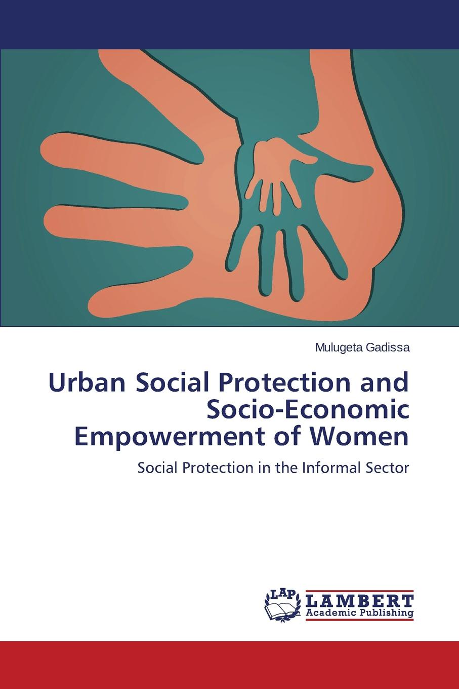 Gadissa Mulugeta Urban Social Protection and Socio-Economic Empowerment of Women