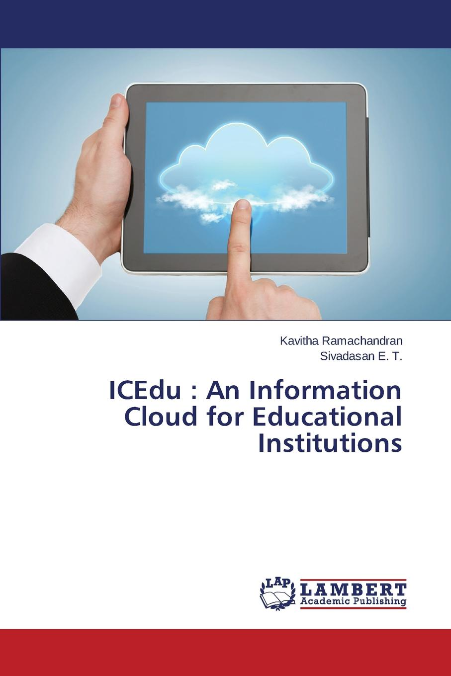 Ramachandran Kavitha, E. T. Sivadasan Icedu. An Information Cloud for Educational Institutions jun wang people institutions and pixels