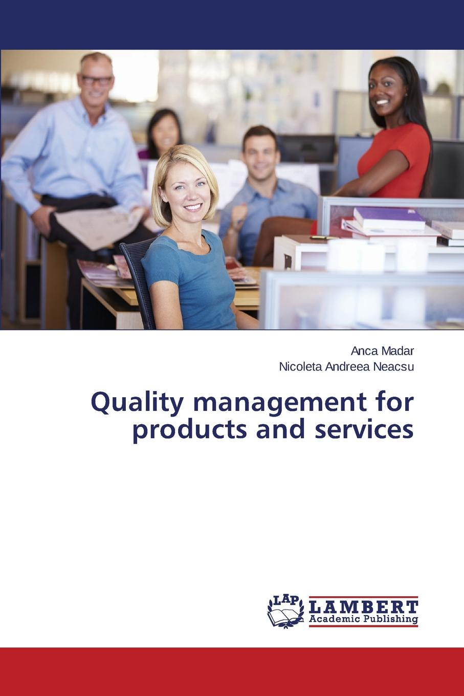 Madar Anca, Neacsu Nicoleta Andreea Quality management for products and services цена
