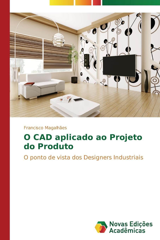 Magalhães Francisco O CAD aplicado ao Projeto do Produto двигатель os max kyosho ke21r 74018