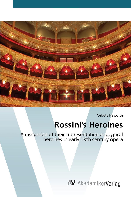 Haworth Celeste Rossini.s Heroines rossini maurizio benini la cenerentola 2 dvd