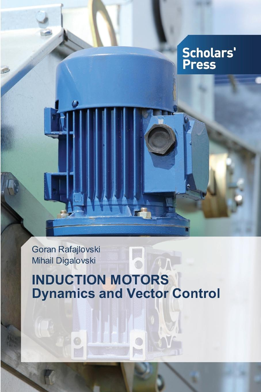 Rafajlovski Goran, Digalovski Mihail INDUCTION MOTORS Dynamics and Vector Control chan tze fun applied intelligent control of induction motor drives