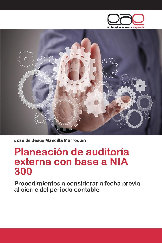 цена на Mancilla Marroquin José de Jesús Planeacion de auditoria externa con base a NIA 300