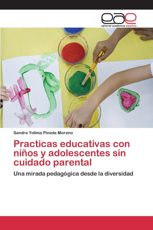 лучшая цена Pineda Moreno Sandra Yolima Practicas educativas con ninos y adolescentes sin cuidado parental