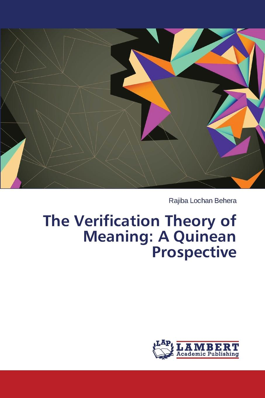 Behera Rajiba Lochan The Verification Theory of Meaning. A Quinean Prospective costas christodoulides the special theory of relativity foundations theory verification applications