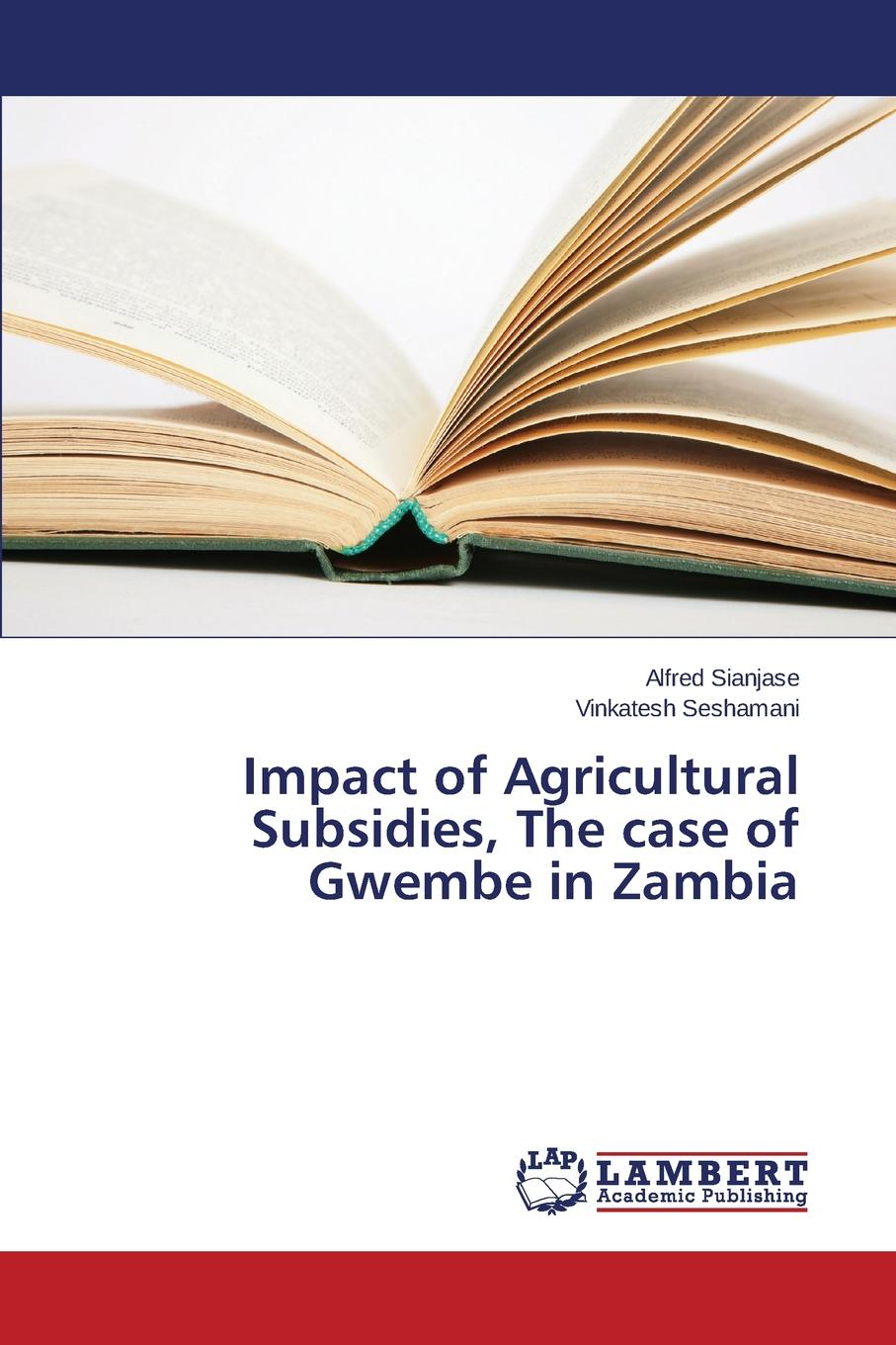 цены на Sianjase Alfred, Seshamani Vinkatesh Impact of Agricultural Subsidies, The case of Gwembe in Zambia  в интернет-магазинах