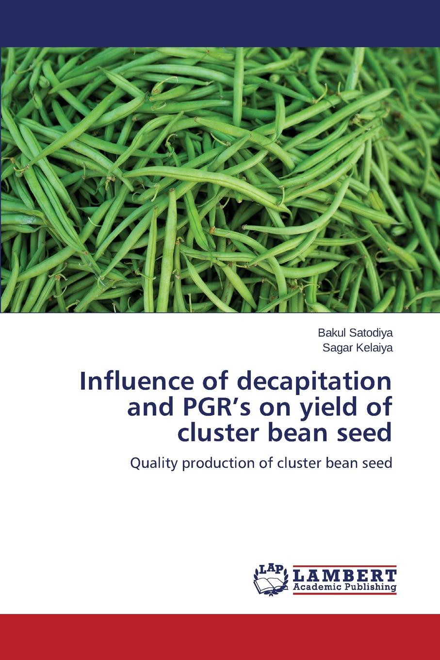 Satodiya Bakul, Kelaiya Sagar Influence of decapitation and PGR.s on yield of cluster bean seed role of seeding rates and cutting stages on yield and quality