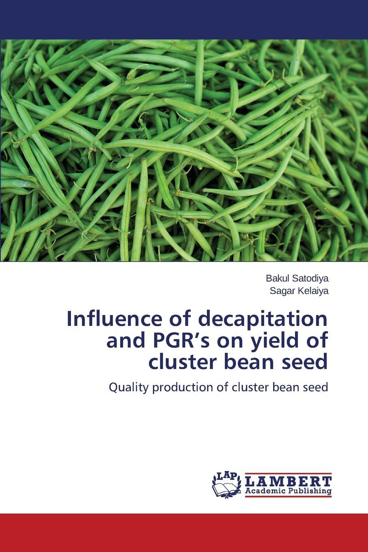 Satodiya Bakul, Kelaiya Sagar Influence of decapitation and PGR.s on yield of cluster bean seed