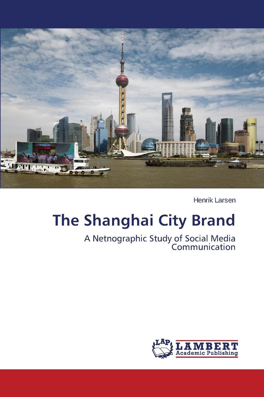 Larsen Henrik The Shanghai City Brand недорого
