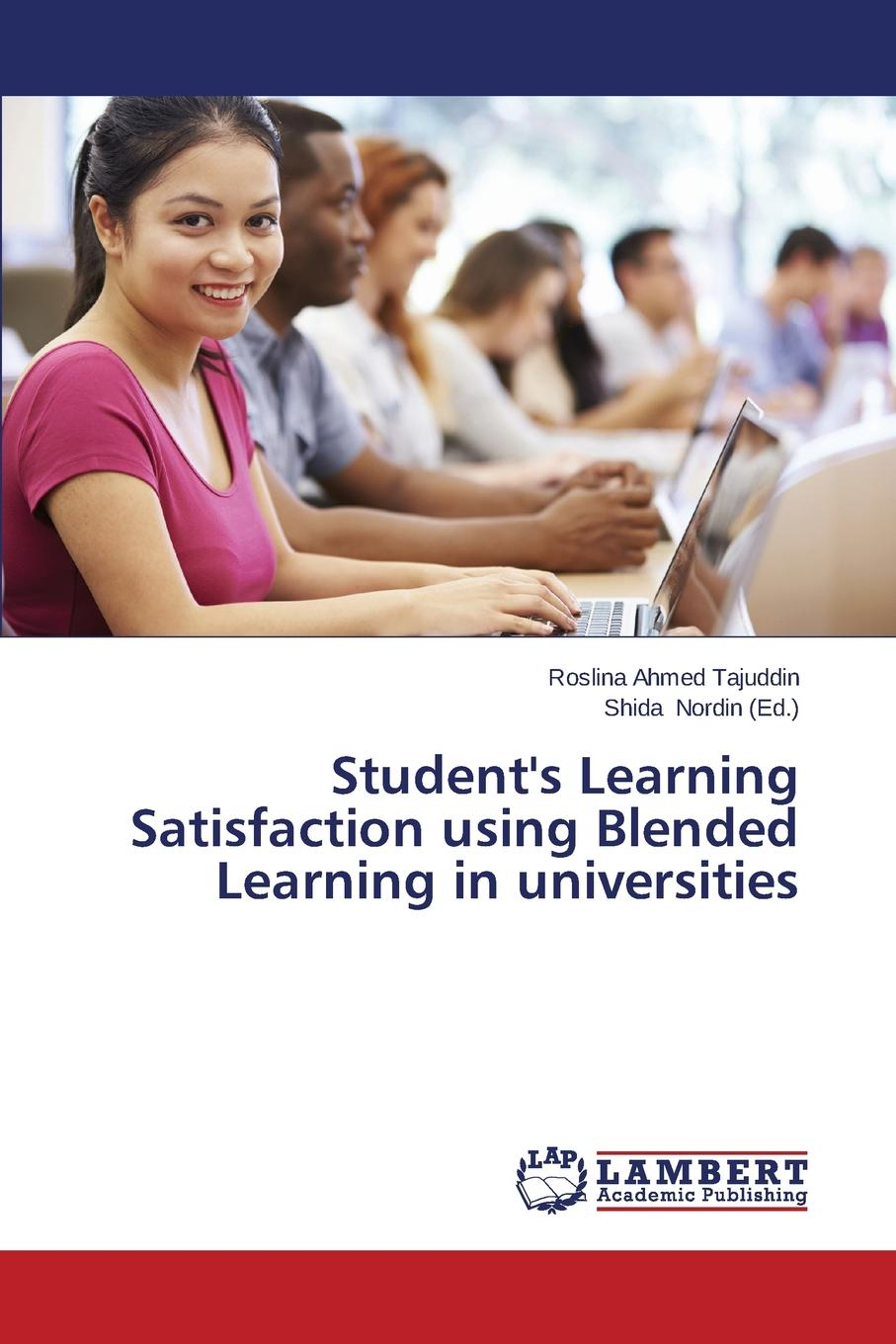 Ahmed Tajuddin Roslina Student.s Learning Satisfaction using Blended Learning in universities patti shank the online learning idea book proven ways to enhance technology based and blended learning