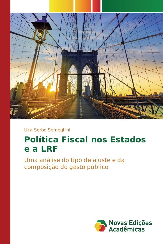 Sorbo Semeghini Uira Politica Fiscal nos Estados e a LRF estados fallidos