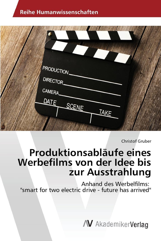 цена Gruber Christof Produktionsablaufe eines Werbefilms von der Idee bis zur Ausstrahlung онлайн в 2017 году