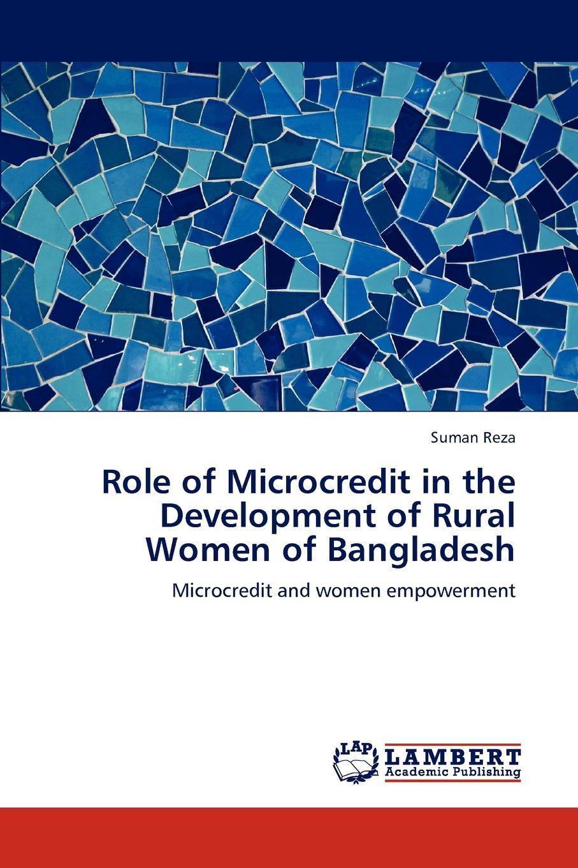 Suman Reza Role of Microcredit in the Development of Rural Women of Bangladesh недорго, оригинальная цена
