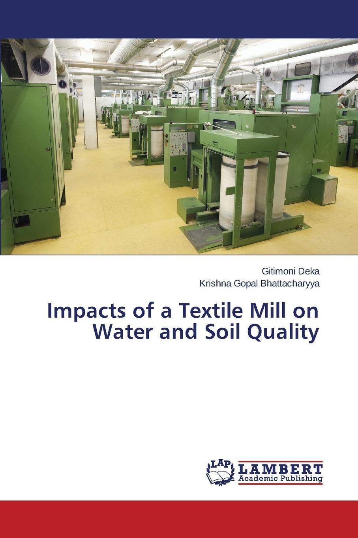 Deka Gitimoni, Bhattacharyya Krishna Gopal Impacts of a Textile Mill on Water and Soil Quality недорго, оригинальная цена