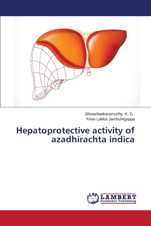 K. G. Shivashankaramurthy, Lakkol Jambulingappa Kiran Hepatoprotective Activity of Azadhirachta Indica недорго, оригинальная цена