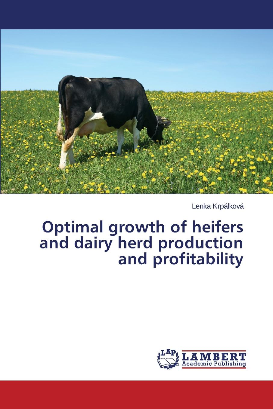 Krpálková Lenka Optimal growth of heifers and dairy herd production and profitability peter jong de sustainable dairy production