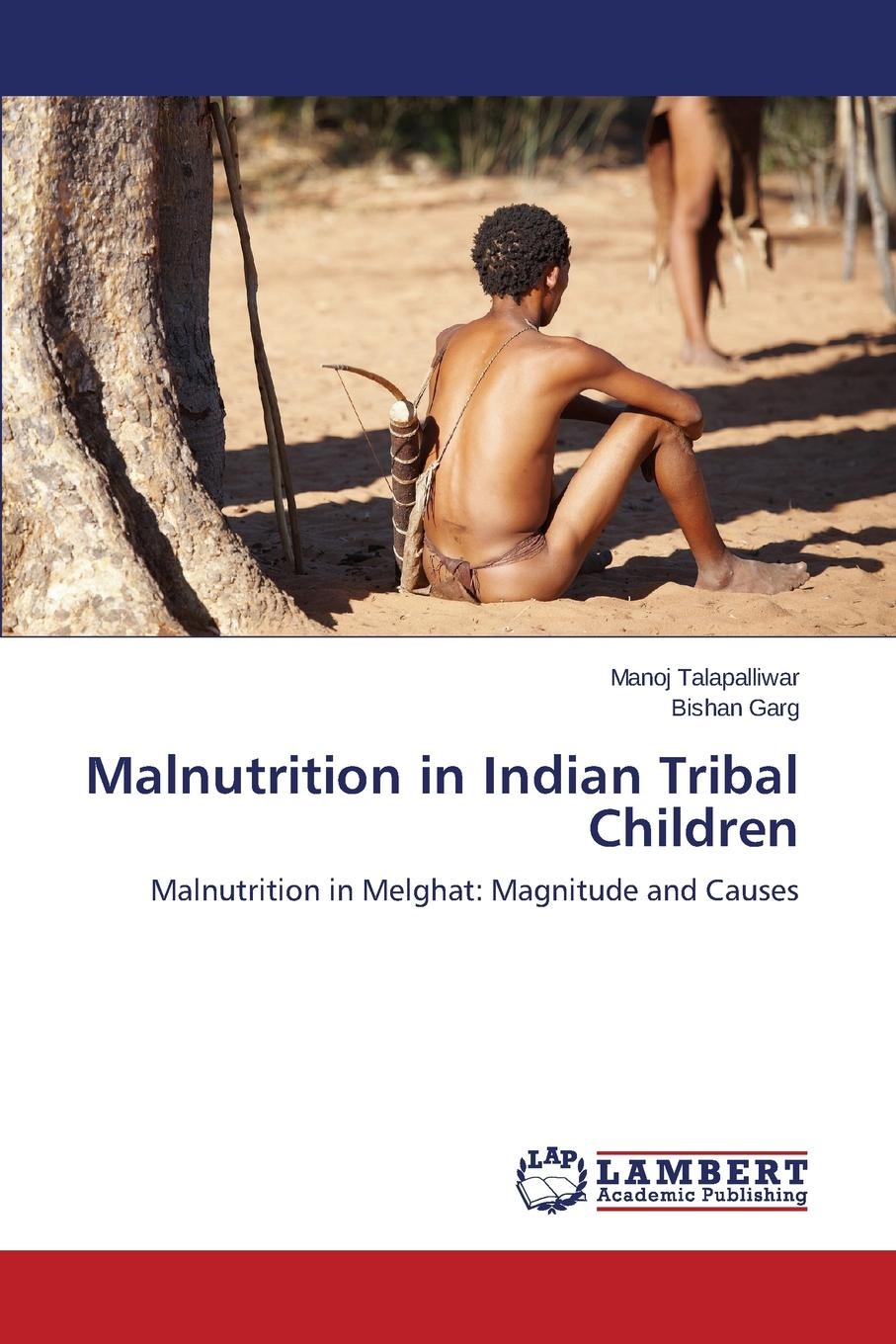 Talapalliwar Manoj, Garg Bishan Malnutrition in Indian Tribal Children study of icds scheme in rural and tribal projects in maharashtra