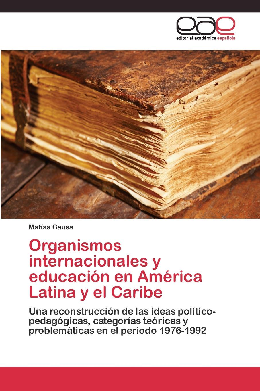 Causa Matías Organismos internacionales y educacion en America Latina y el Caribe visotsky jessica anahí historia social migraciones y educacion de adultos
