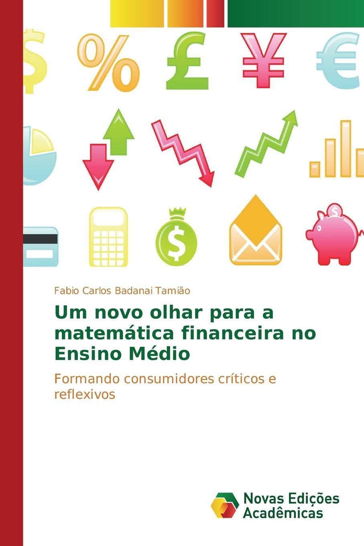 Tamião Fabio Carlos Badanai Um novo olhar para a matematica financeira no Ensino Medio macieira kettle waggnoor planejando para o ensino da contabilidade basica