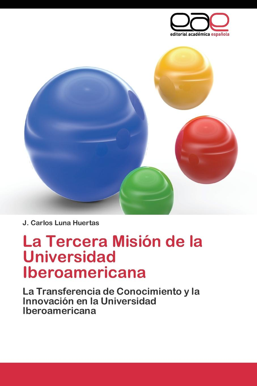 Luna Huertas J. Carlos La Tercera Mision de la Universidad Iberoamericana подарочный набор черного чая в пакетиках принцесса нури высокогорный 100 шт по 2 г кружка