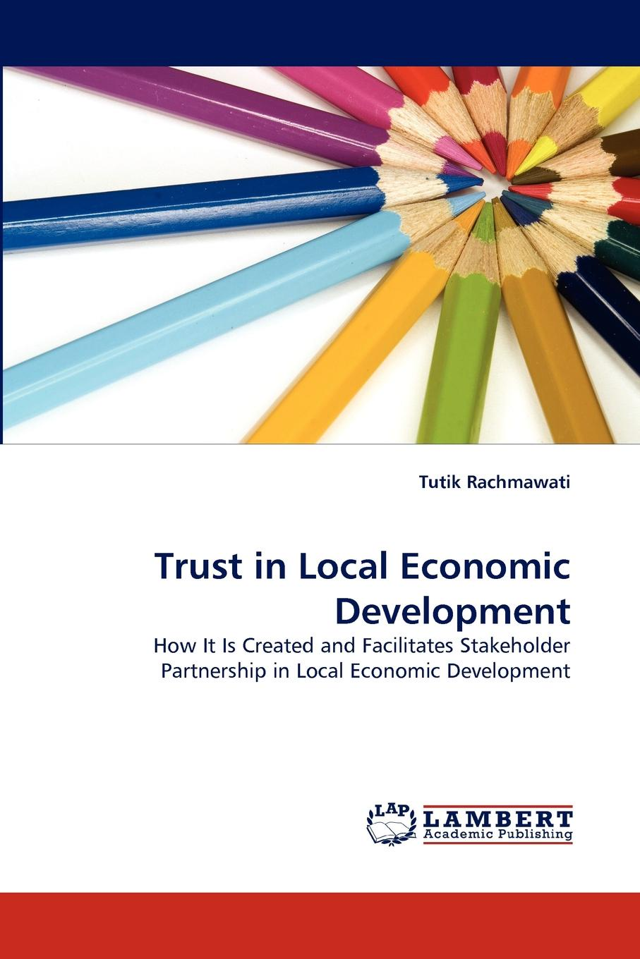 Tutik Rachmawati Trust in Local Economic Development sherwyn morreale building the high trust organization strategies for supporting five key dimensions of trust