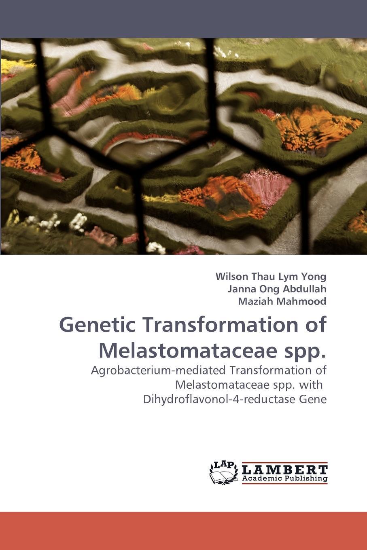 Wilson Thau Lym Yong, Janna Ong, Maziah Mahmood Genetic Transformation of Melastomataceae spp. недорго, оригинальная цена