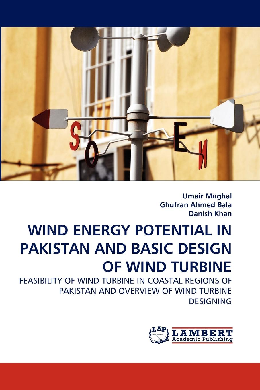 Umair Mughal, Ghufran Ahmed Bala, Danish Khan Wind Energy Potential in Pakistan and Basic Design of Wind Turbine недорго, оригинальная цена