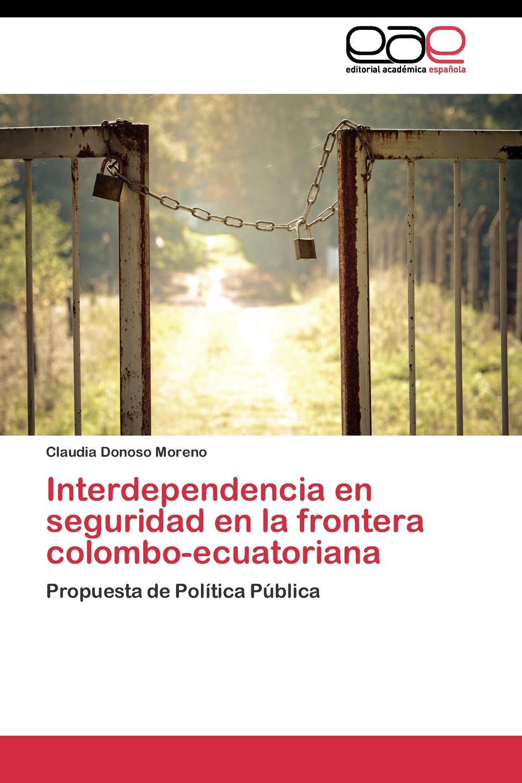 Donoso Moreno Claudia Interdependencia en seguridad en la frontera colombo-ecuatoriana lisa picott justicia transicional y participacion ciudadana en colombia 2005 2013