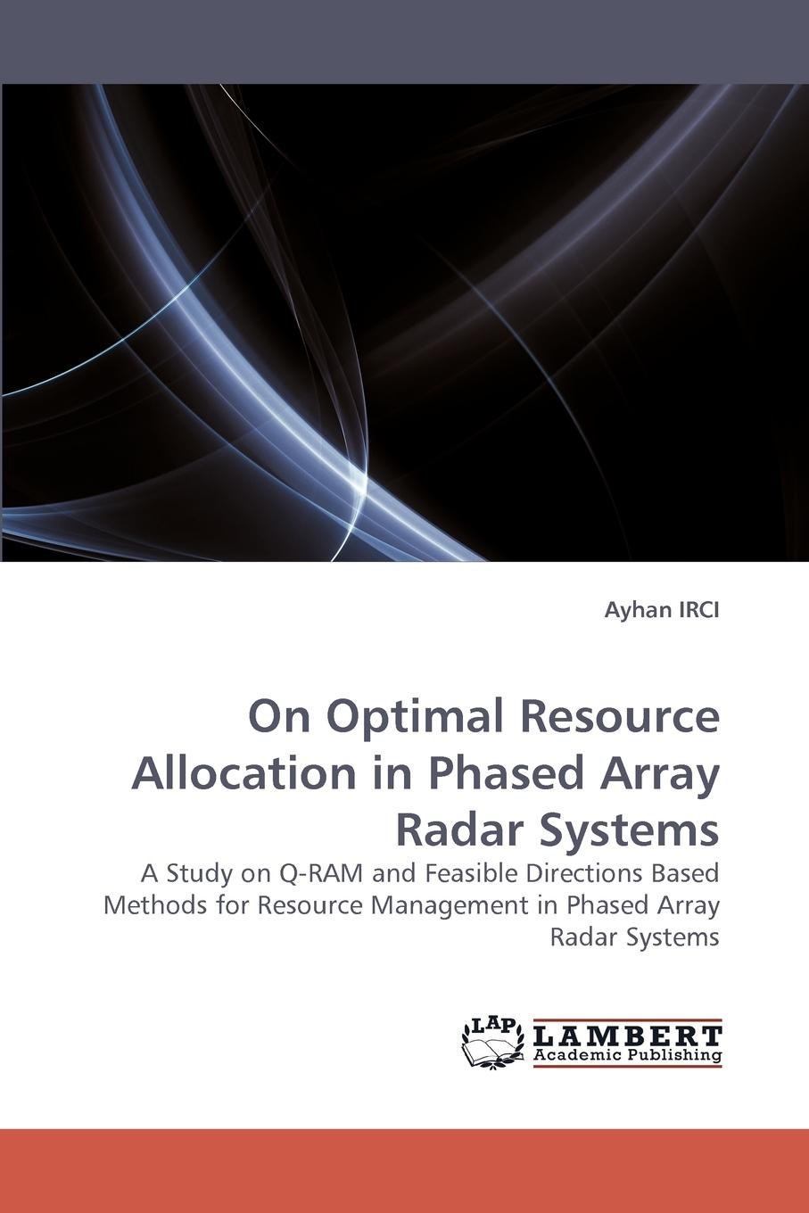 Ayhan IRCI On Optimal Resource Allocation in Phased Array Radar Systems yaacoub elias resource allocation in uplink ofdma wireless systems optimal solutions and practical implementations