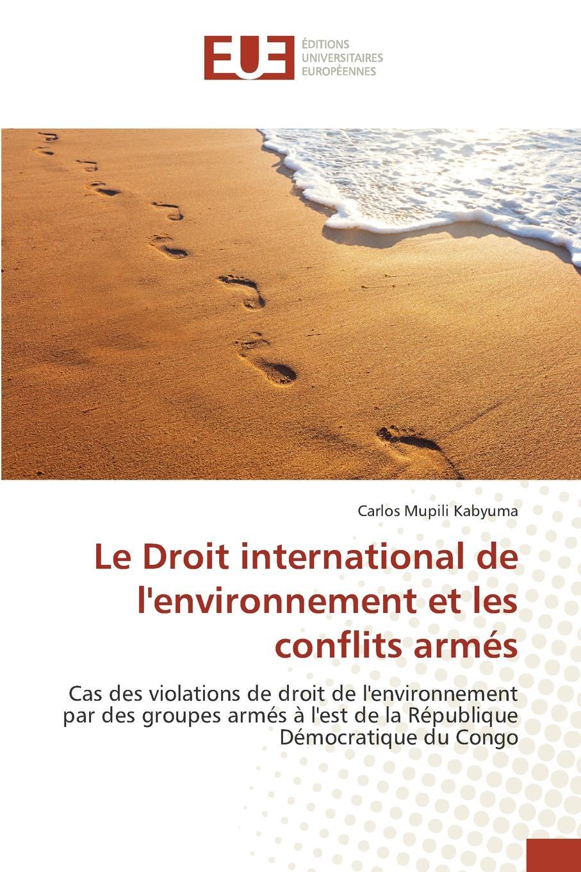 Mupili Kabyuma Carlos Le Droit international de l.environnement et les conflits armes friedrich heinrich geffcken le droit international de l europe german edition