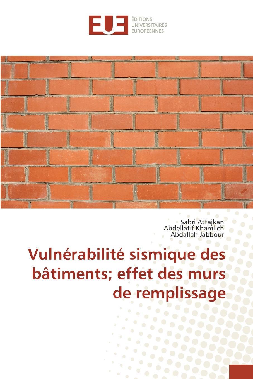 Attajkani Sabri, Khamlichi Abdellatif, Jabbouri Abdallah Vulnerabilite sismique des batiments; effet des murs de remplissage nandi eckerson talkin to a man