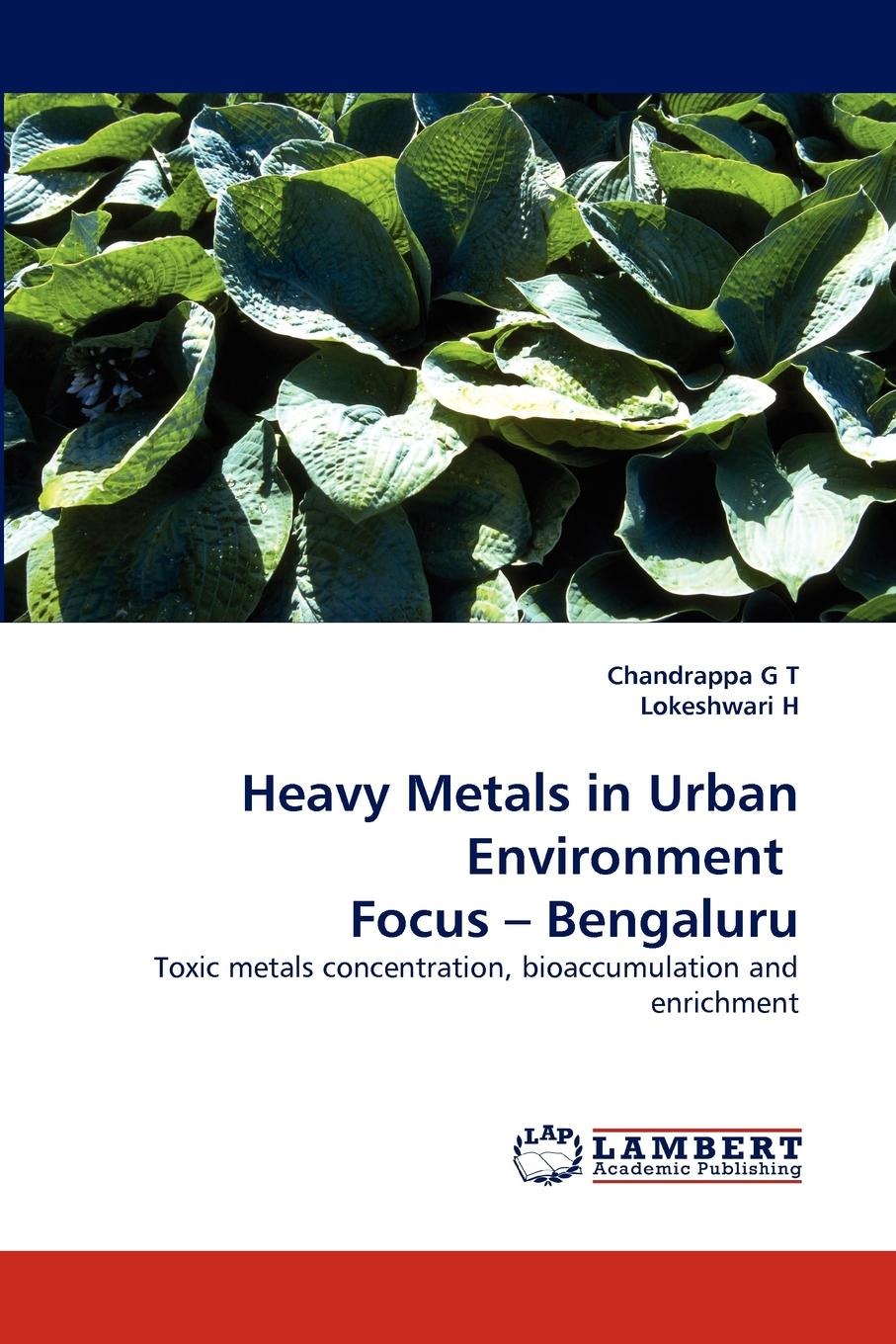 Chandrappa G. T., Lokeshwari H Heavy Metals in Urban Environment Focus - Bengaluru bioavailability and solubility equilibria of heavy metals in soils