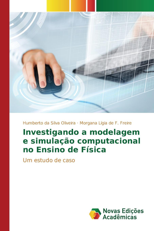 da Silva Oliveira Humberto, de F. Freire Morgana Lígia Investigando a modelagem e simulacao computacional no Ensino de Fisica macieira kettle waggnoor planejando para o ensino da contabilidade basica