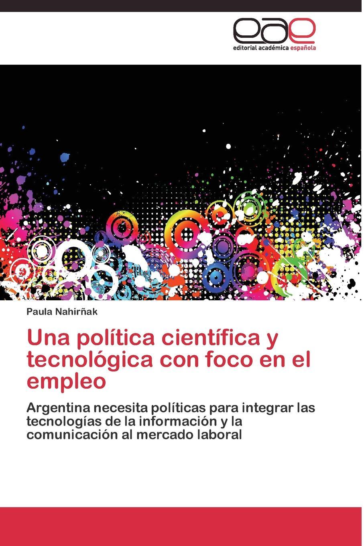 Nahirñak Paula Una politica cientifica y tecnologica con foco en el empleo el otro barrio
