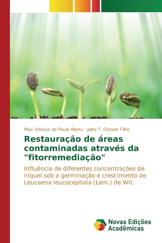 где купить de Paula Abreu Max Vinícius, Chaves Filho Jales T. Restauracao de areas contaminadas atraves da