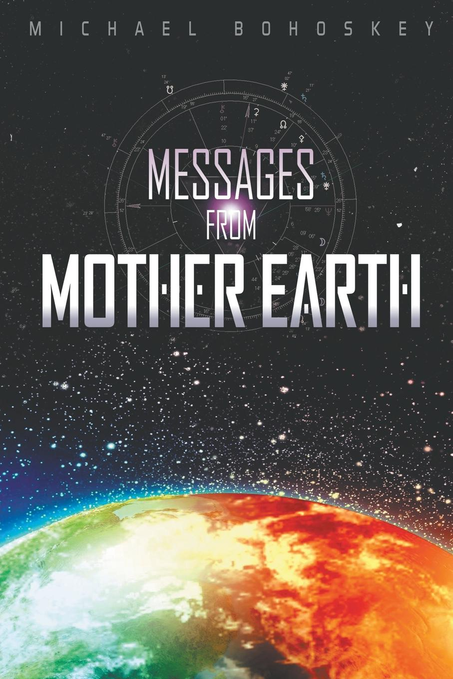 Michael Bohoskey MESSAGES FROM MOTHER EARTH a galaxy of her own amazing stories of women in space
