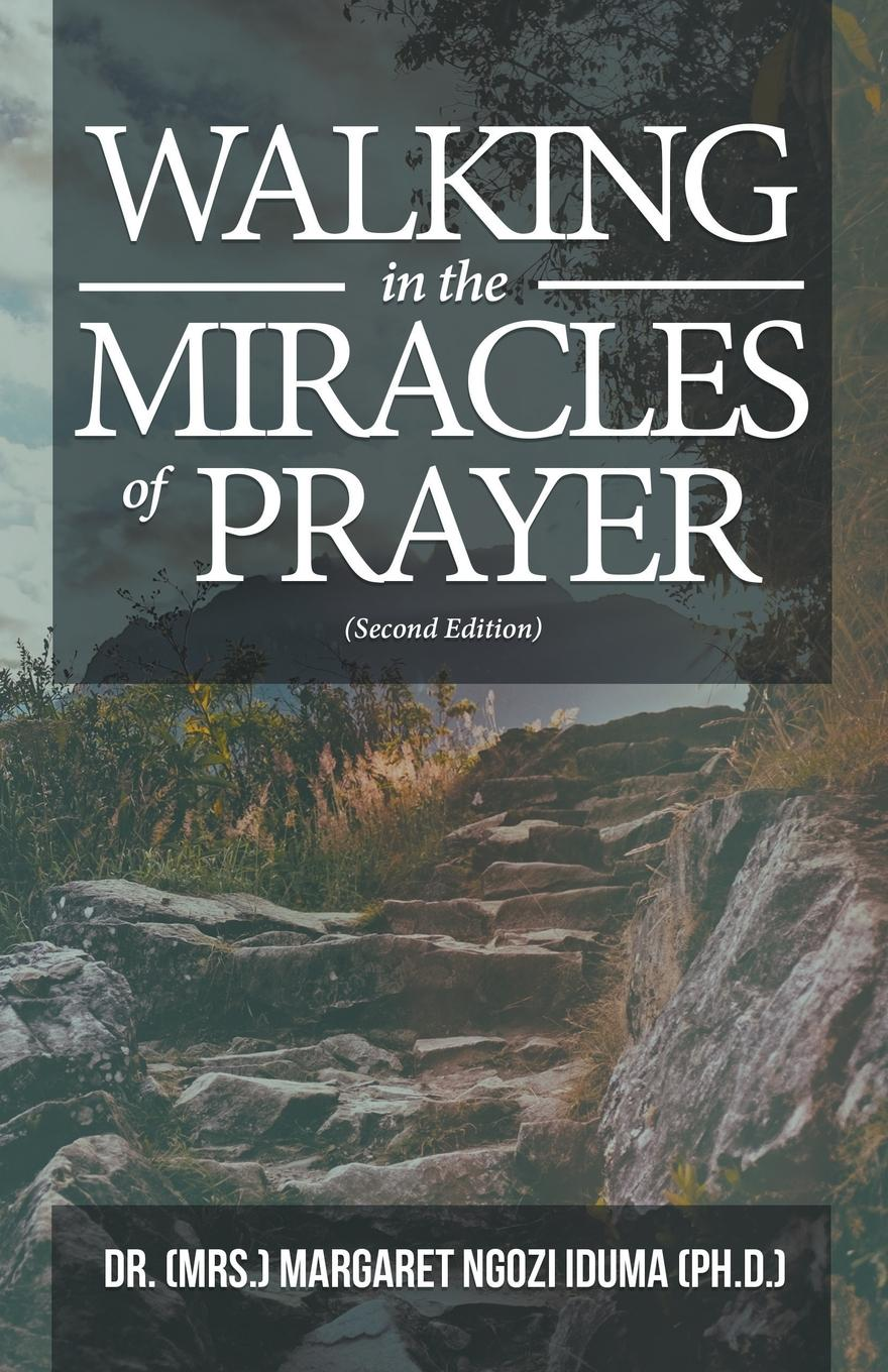 Dr. Mrs. Margaret Ngozi Iduma Ph.D. Walking in the Miracles of Prayer (Second Edition) dr ken baker friend of god