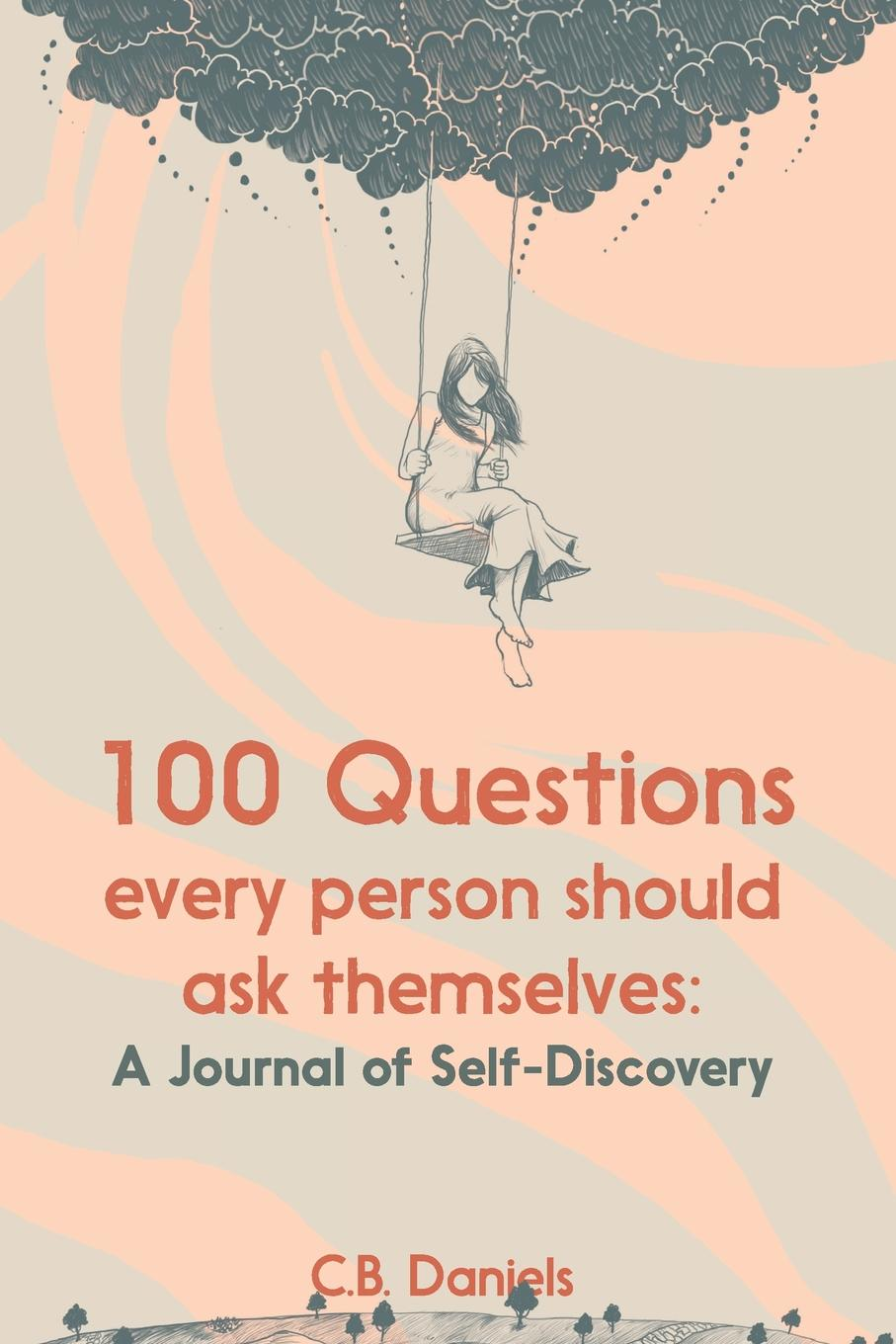 C.B. Daniels 100 Questions Every Person Should Ask Themselves. A Journal of Self-Discovery chloe seager editing emma online you can choose who you want to be if only real life were so easy